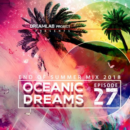 DreamLab Project - Oceanic Dreams 27(End of Summer Mix 2018)