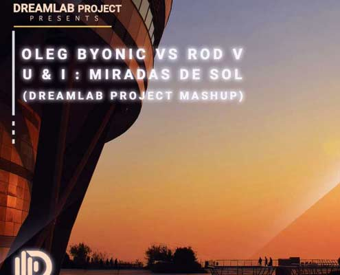 Oleg Byonic Vs Rod V - U & I : Miradas De Sol (Dreamlab Project Mashup)
