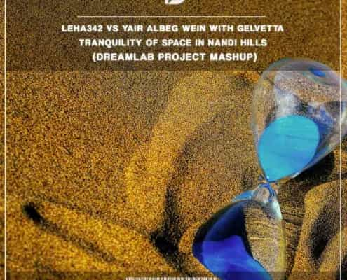 Leha342 Vs Yair Albeg Wein with Gelvetta - Tranquility of Space in Nandi Hills (DreamLab Project MashUp)